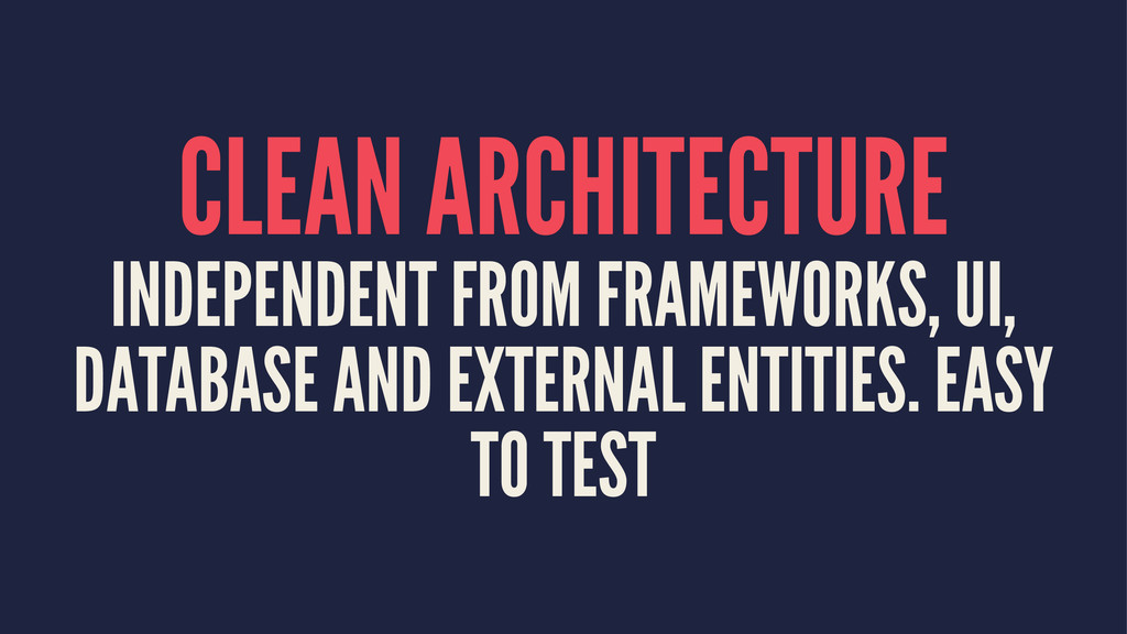 CLEAN ARCHITECTURE INDEPENDENT FROM FRAMEWORKS,...