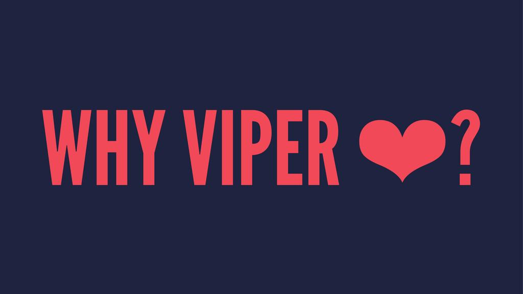 WHY VIPER ❤?