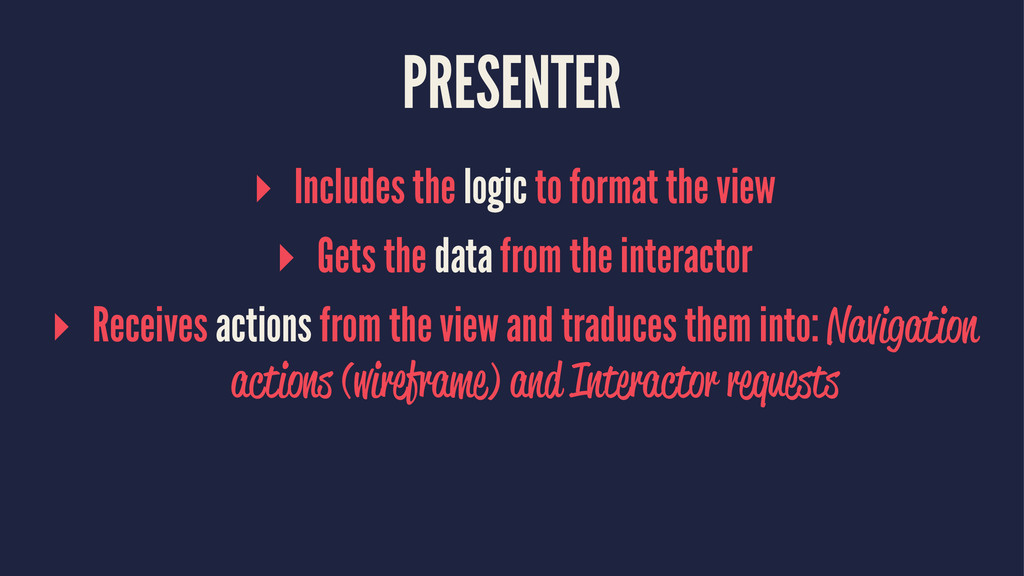 PRESENTER ▸ Includes the logic to format the vi...