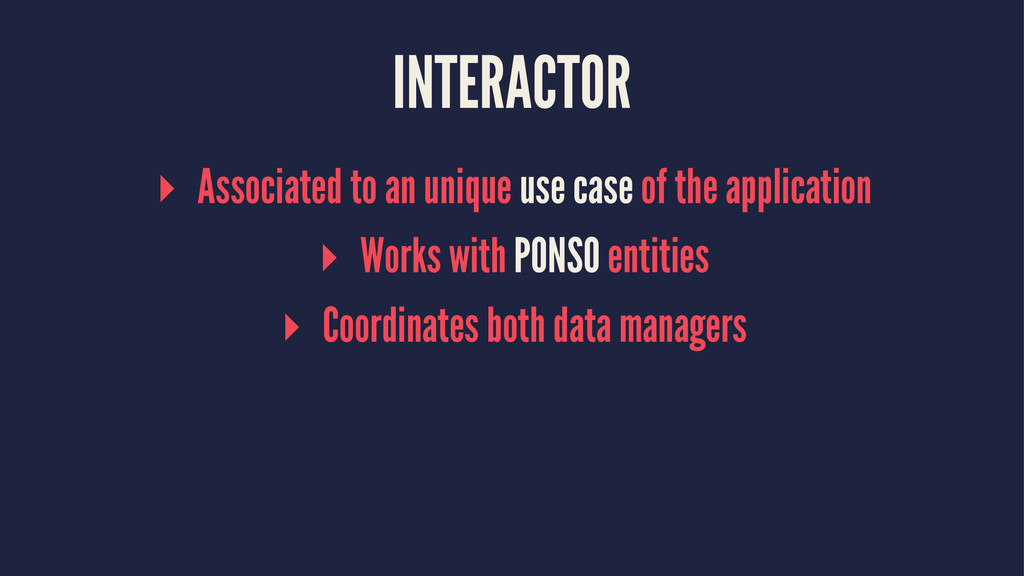 INTERACTOR ▸ Associated to an unique use case o...