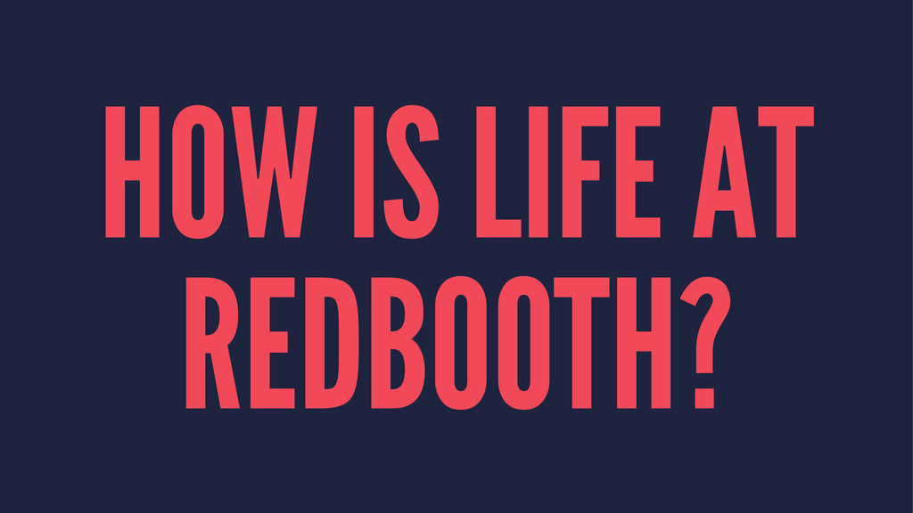 HOW IS LIFE AT REDBOOTH?