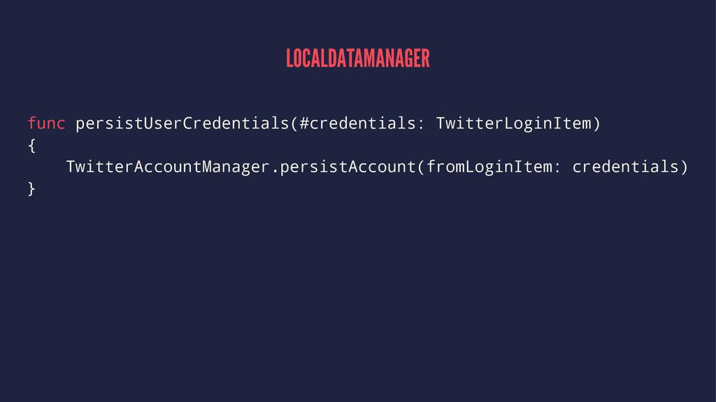 LOCALDATAMANAGER func persistUserCredentials(#c...