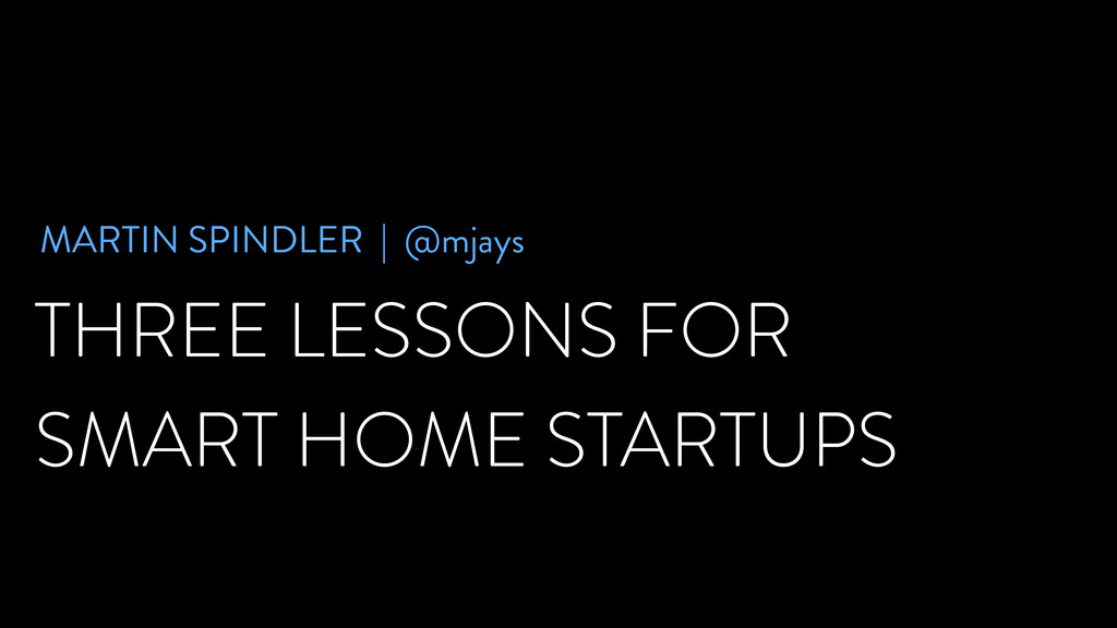 THREE LESSONS FOR SMART HOME STARTUPS MARTIN SP...