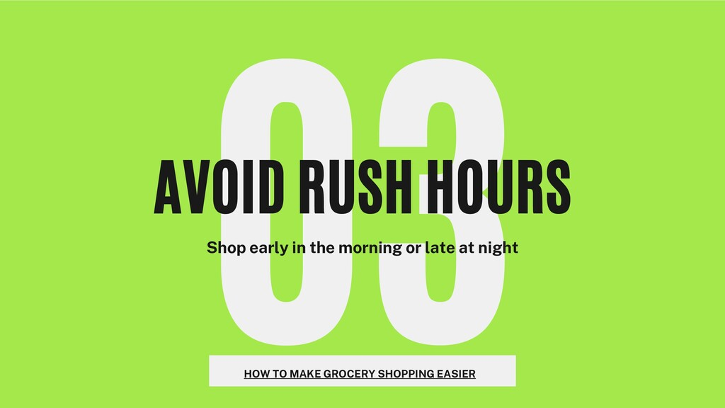 03 AVOID RUSH HOURS Shop early in the morning o...