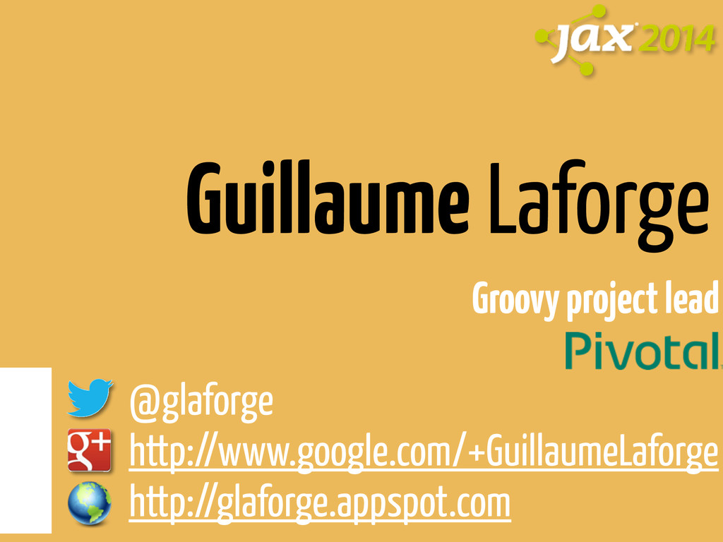 Guillaume Laforge Groovy project lead ! @glafor...