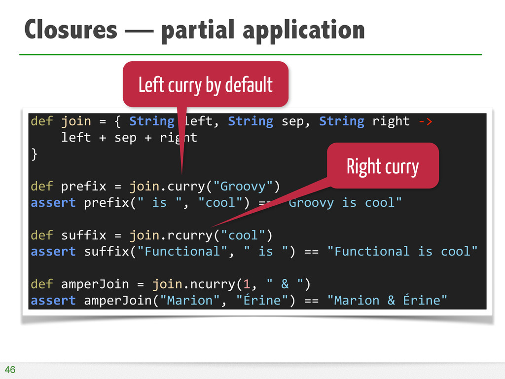 Closures — partial application 46 def	