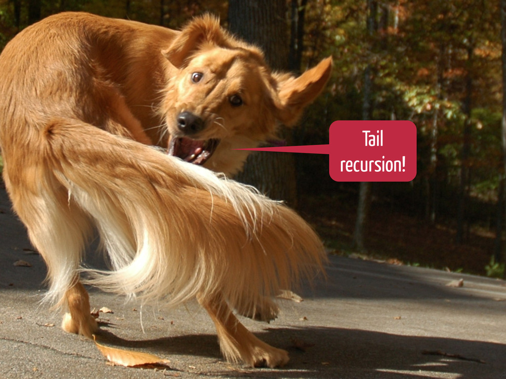 Tail recursion!