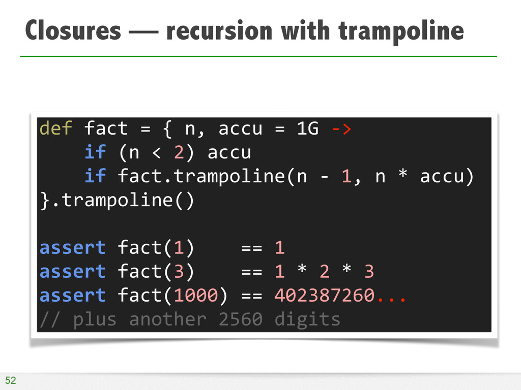 Closures — recursion with trampoline 52 def	