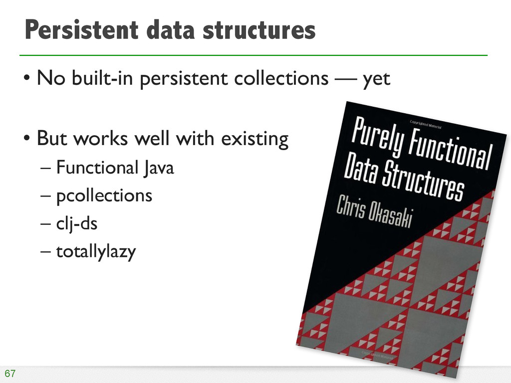 Persistent data structures • No built-in persis...