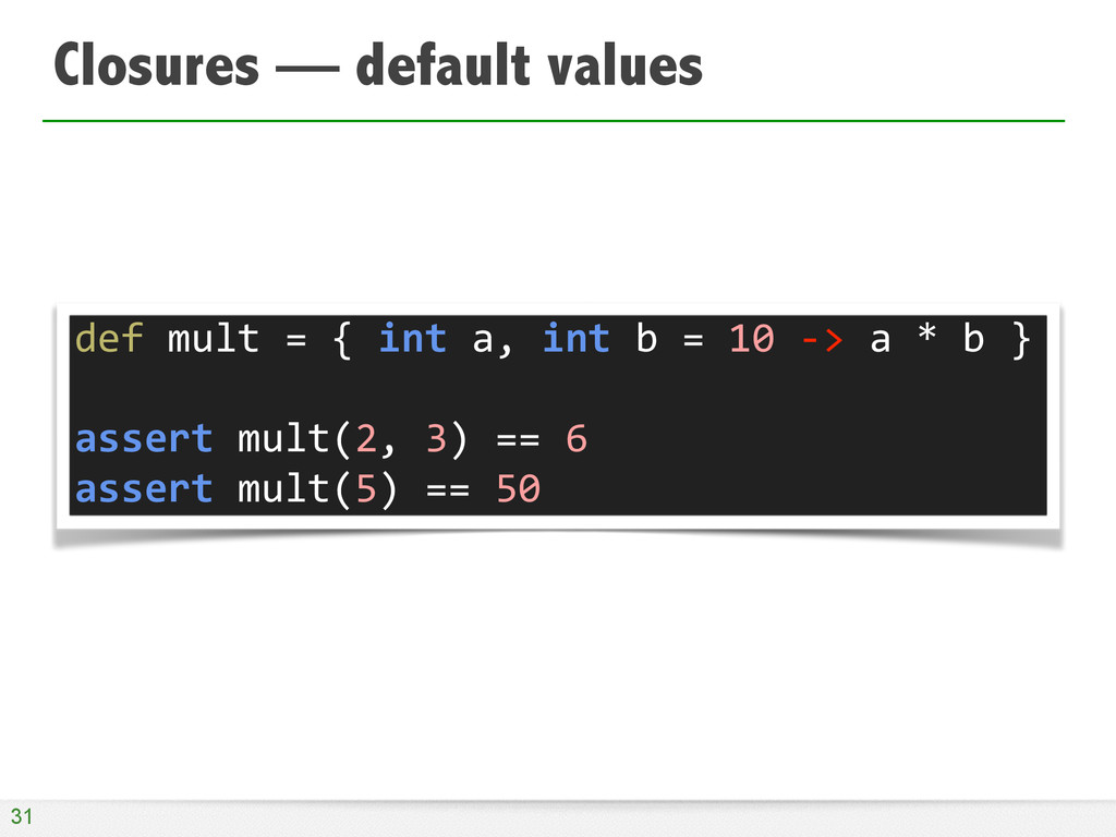 Closures — default values 31 def	