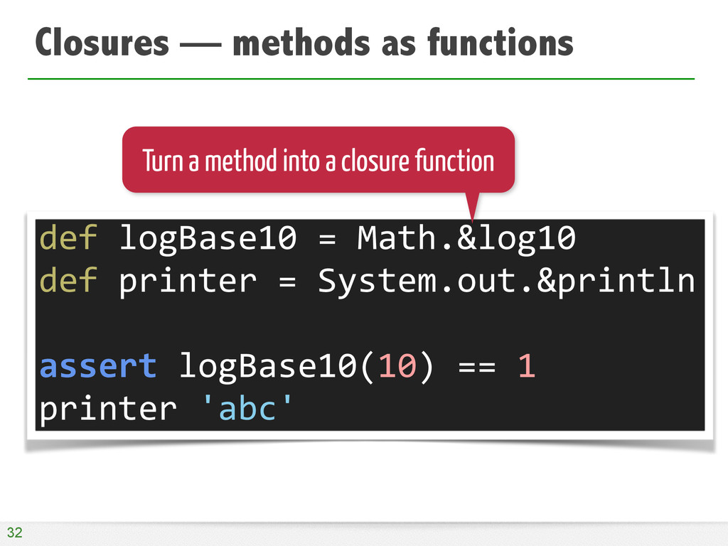 Closures — methods as functions 32 def	