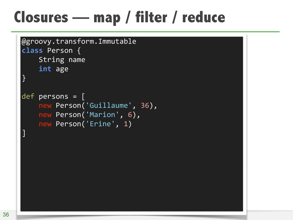 Closures — map / filter / reduce 36 @groovy.tra...