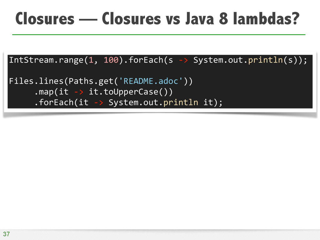 Closures — Closures vs Java 8 lambdas? 37 IntSt...