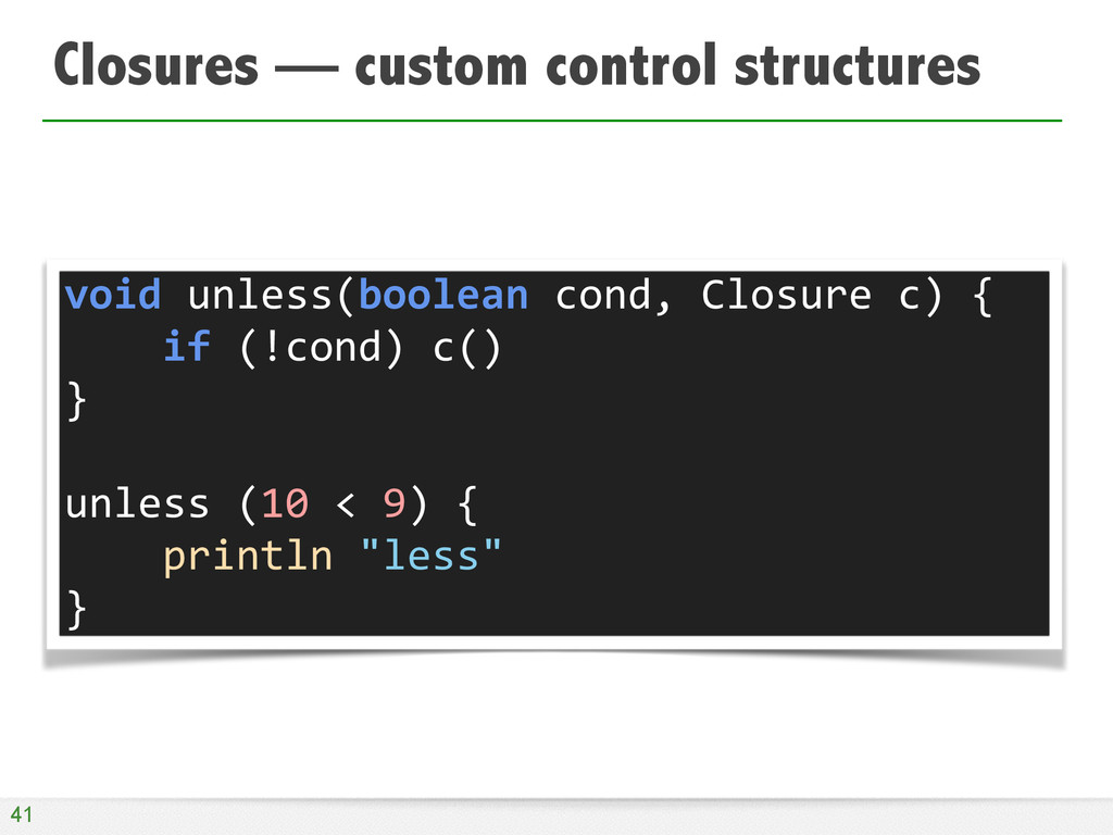 Closures — custom control structures 41 void	