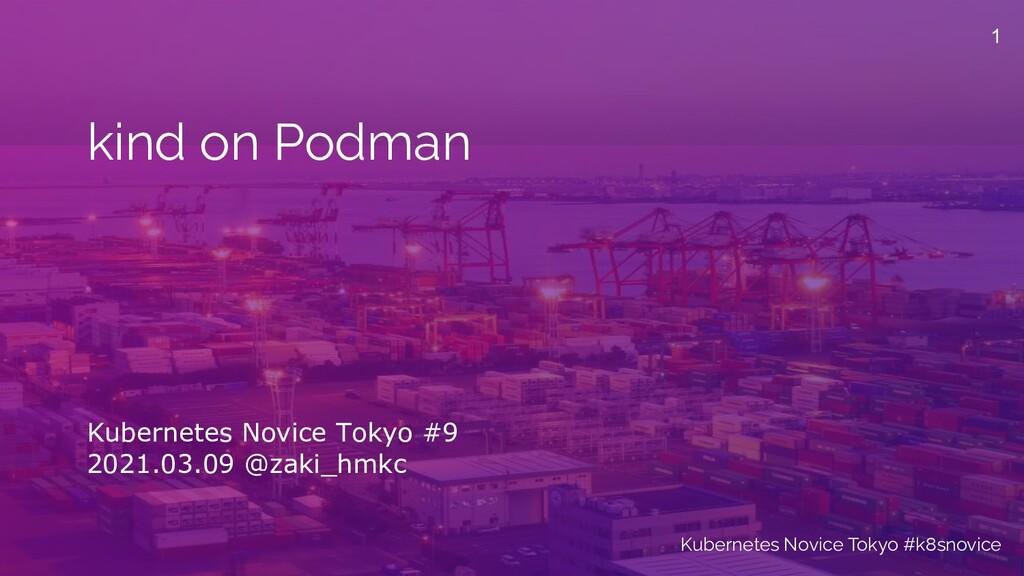 kind on Podman Kubernetes Novice Tokyo #9 2021....