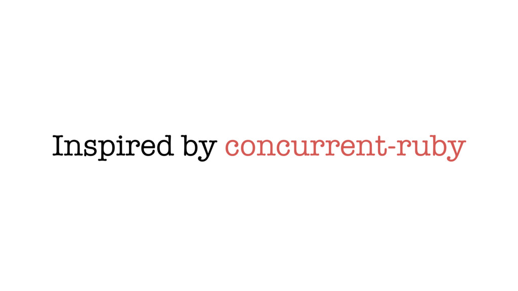 Inspired by concurrent-ruby