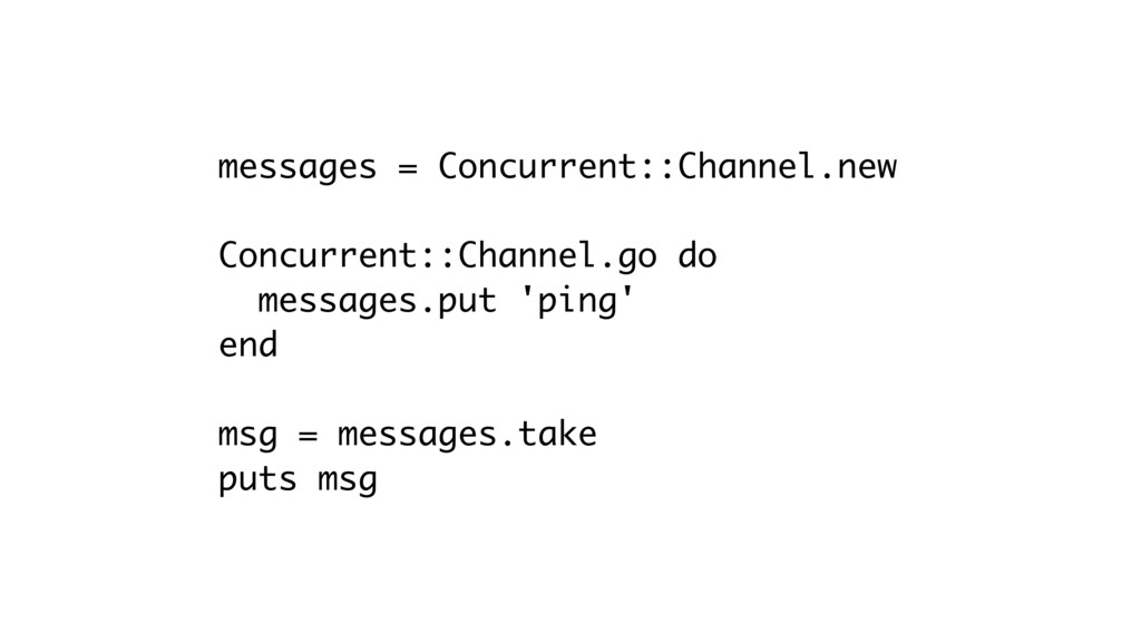 messages = Concurrent::Channel.new Concurrent::...