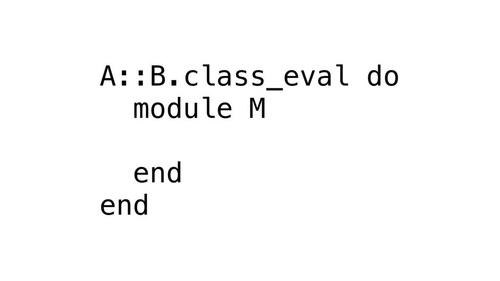 A::B.class_eval do module M end end