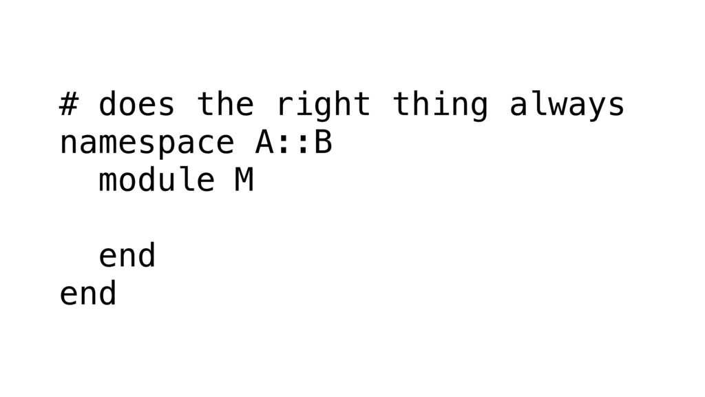 # does the right thing always namespace A::B mo...