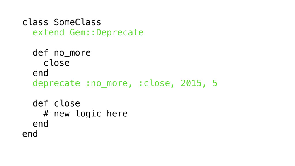 class SomeClass extend Gem::Deprecate def no_mo...