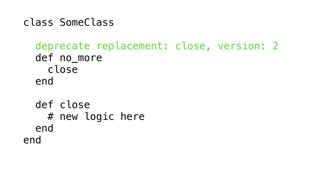 class SomeClass deprecate replacement: close, v...