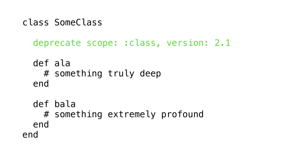 class SomeClass deprecate scope: :class, versio...