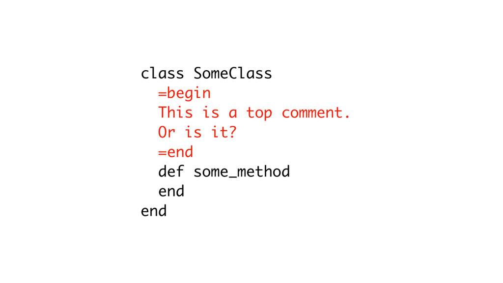 class SomeClass =begin This is a top comment. O...