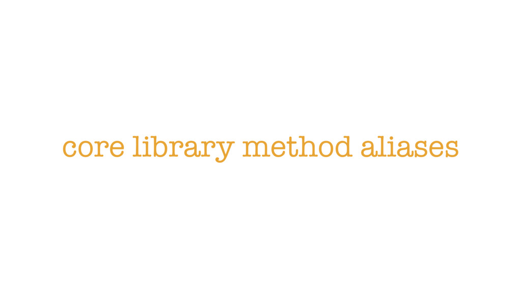 core library method aliases