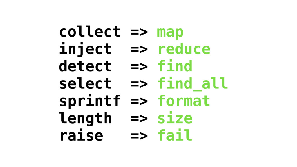collect => map inject => reduce detect => find ...