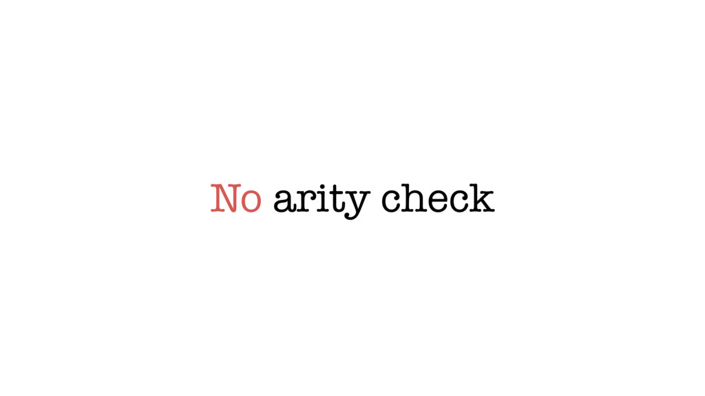 No arity check