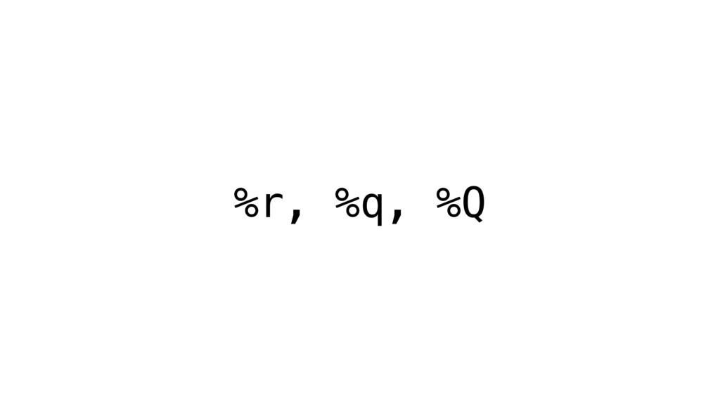 %r, %q, %Q