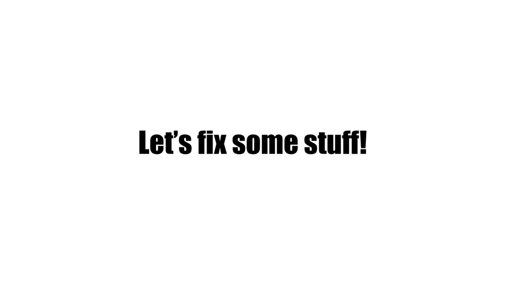 Let's fix some stuff!