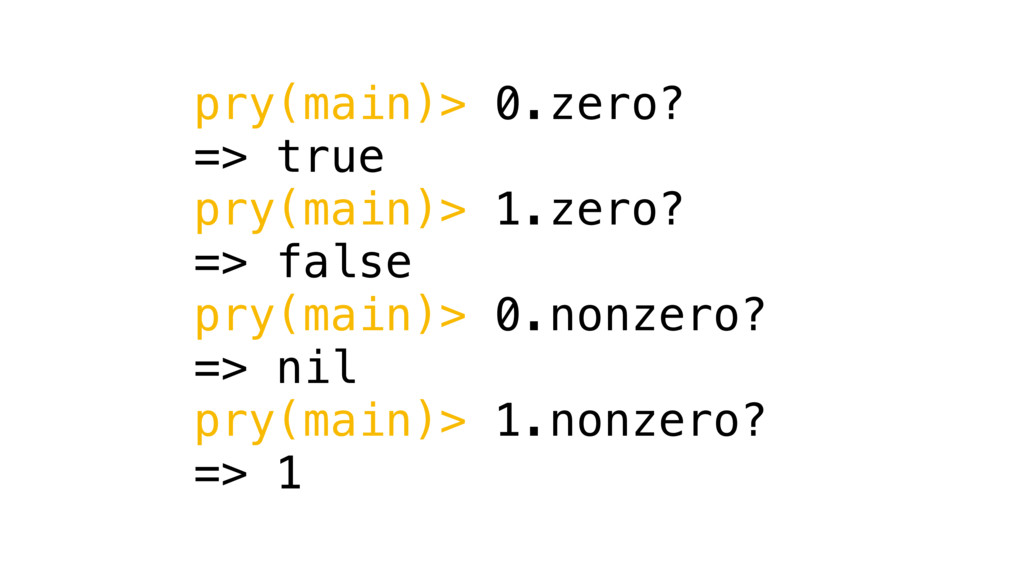 pry(main)> 0.zero? => true pry(main)> 1.zero? =...