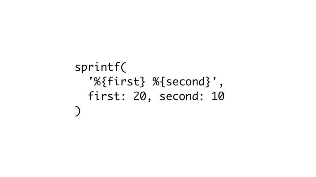 sprintf( '%{first} %{second}', first: 20, secon...