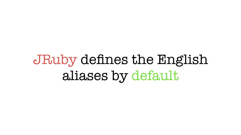 JRuby defines the English aliases by default