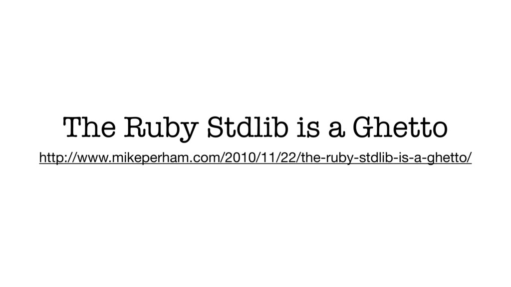 The Ruby Stdlib is a Ghetto http://www.mikeperh...
