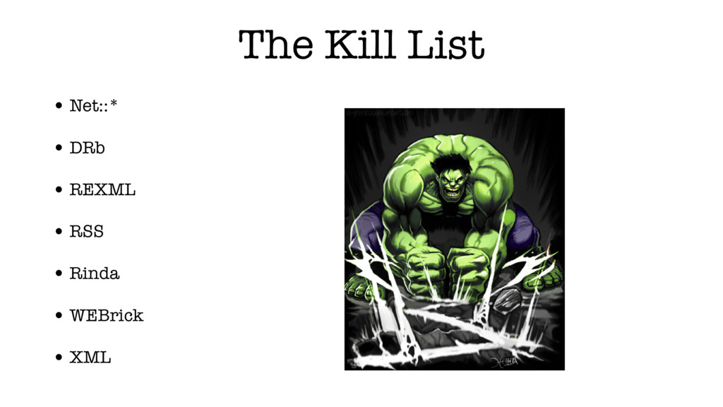 The Kill List • Net::* • DRb • REXML • RSS • Ri...