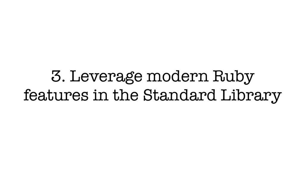 3. Leverage modern Ruby features in the Standar...