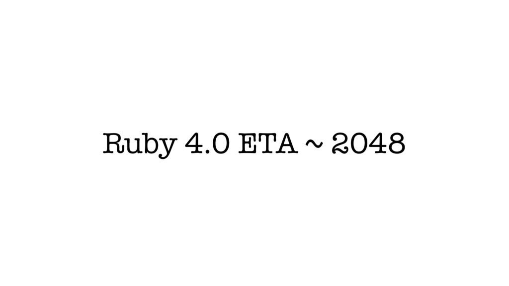 Ruby 4.0 ETA ~ 2048
