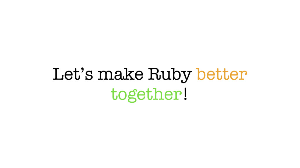 Let's make Ruby better together!
