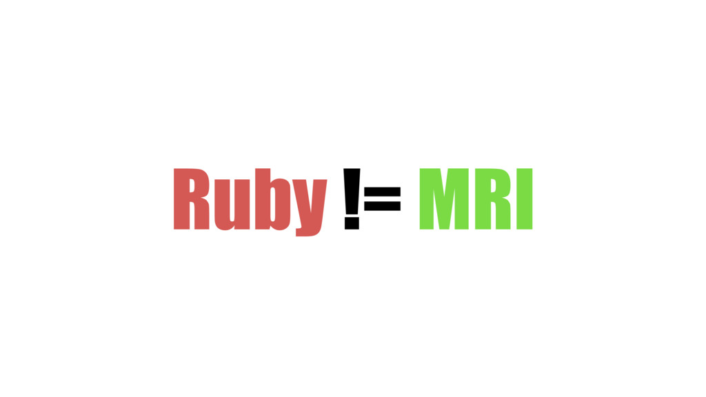 Ruby != MRI