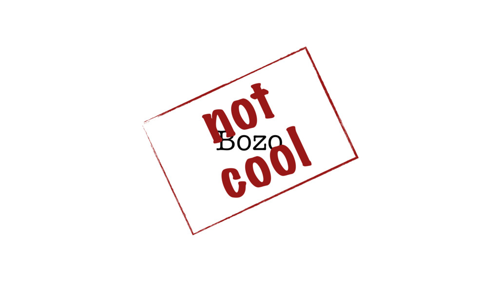 Bozo not cool