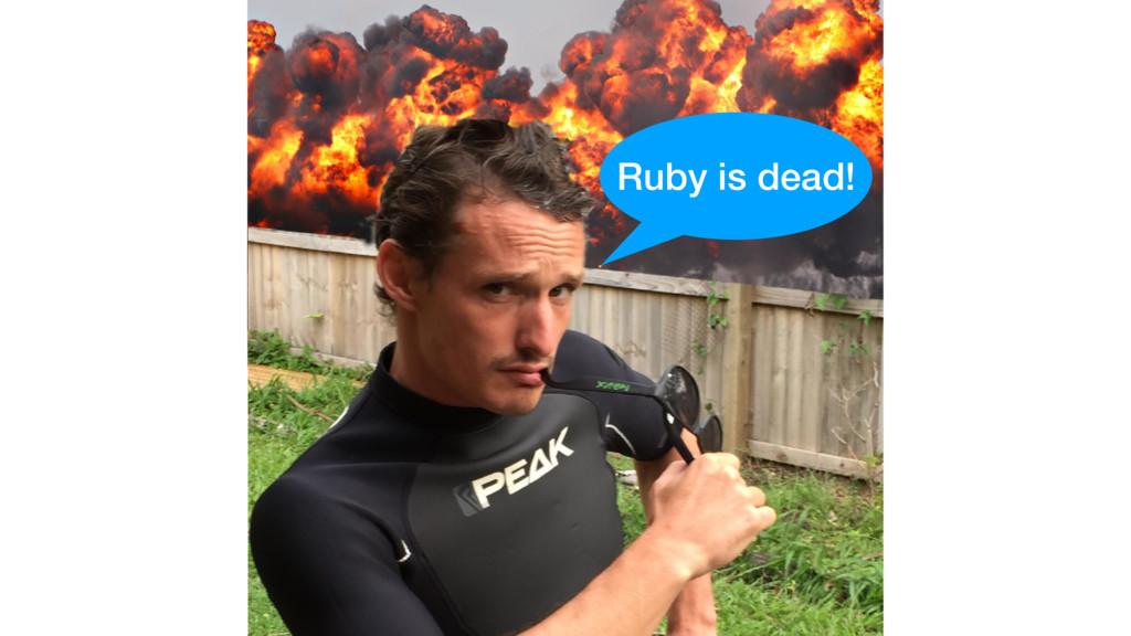 Ruby is dead!