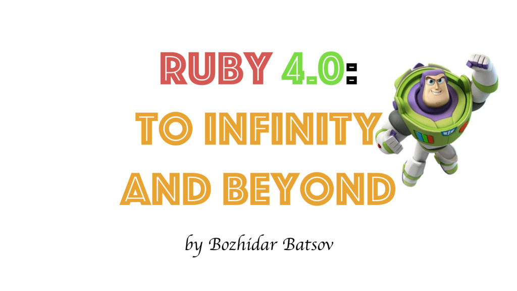 Ruby 4.0: To INFINITY and Beyond by Bozhidar Ba...