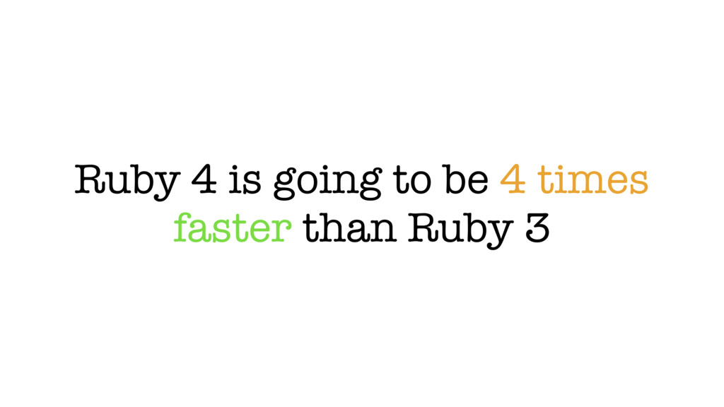 Ruby 4 is going to be 4 times faster than Ruby 3