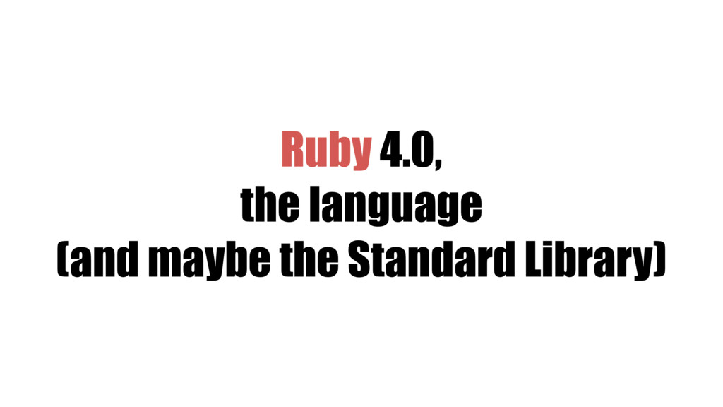 Ruby 4.0, the language (and maybe the Standard ...
