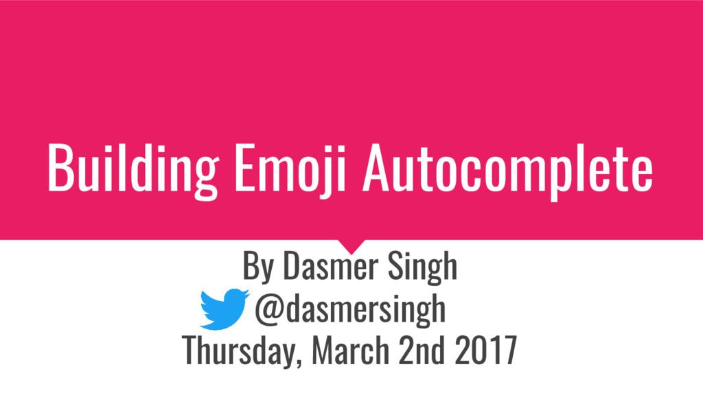 Building Emoji Autocomplete By Dasmer Singh @da...