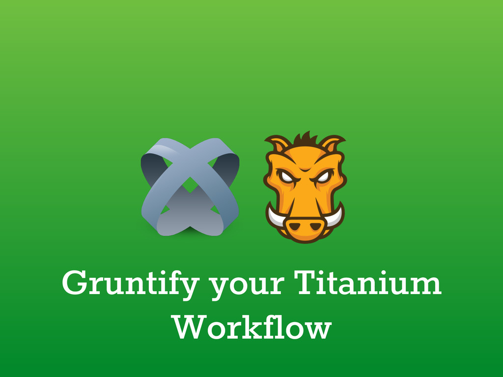 Gruntify your Titanium Workflow