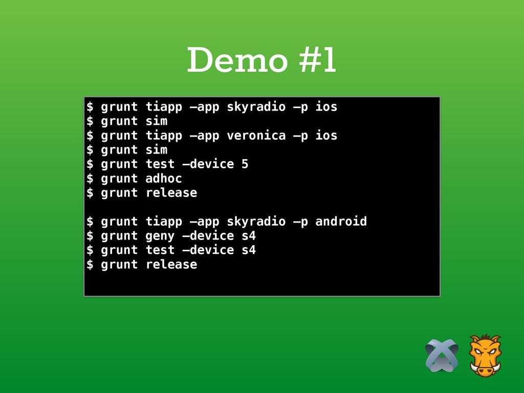 Demo #1 $ grunt tiapp —app skyradio —p ios $ gr...