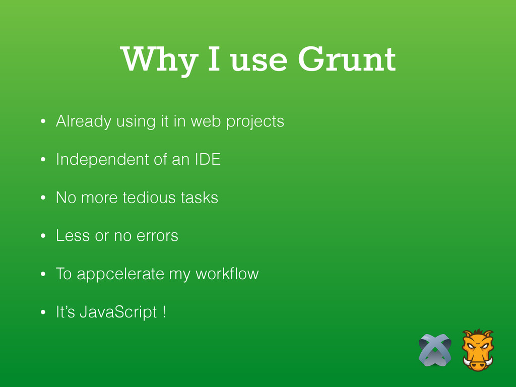 Why I use Grunt • Already using it in web proje...